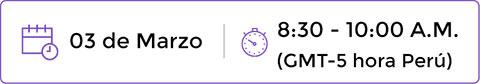 03 de Marzo | 8:30 - 10:00 A.M. (GMT-5 hora Perú)